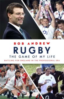 Rugby: The Game of My Life : Battling for England in the Professional Era, Hardback Book