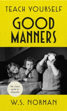 Teach Yourself Good Manners : The classic guide to etiquette, EPUB eBook