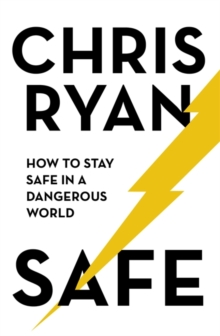 Safe: How to stay safe in a dangerous world : Survival techniques for everyday life from an SAS hero, Hardback Book