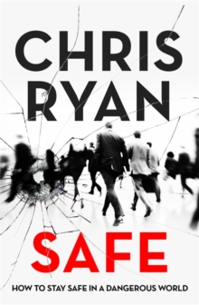 Safe: How to stay safe in a dangerous world : Survival techniques for everyday life from an SAS hero, Paperback / softback Book