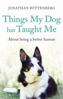 Things My Dog Has Taught Me : About being a better human, Hardback Book