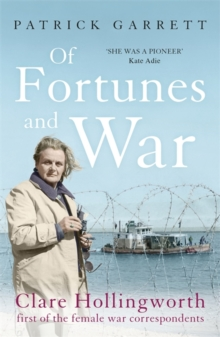 Of Fortunes and War : Clare Hollingworth, First of the Female War Correspondents, Paperback Book