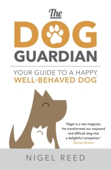 The Dog Guardian : Your Guide to a Happy, Well-Behaved Dog, Paperback Book