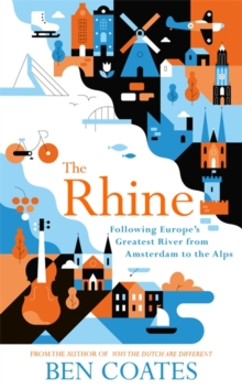 The Rhine : Following Europe's Greatest River from Amsterdam to the Alps, Paperback / softback Book