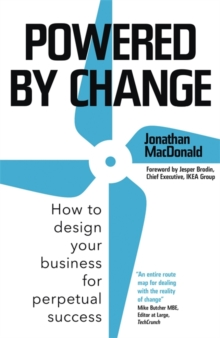 Powered by Change : How to design your business for perpetual success - The Sunday Times Business Bestseller, Hardback Book