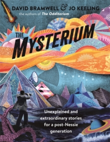 The Mysterium : Unexplained and extraordinary stories for a post-Nessie generation, Paperback / softback Book
