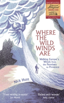 Where the Wild Winds Are : Walking Europe's Winds from the Pennines to Provence, Paperback / softback Book