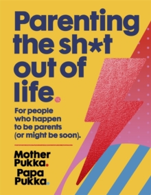 Parenting The Sh*t Out Of Life : The Sunday Times bestseller, Hardback Book