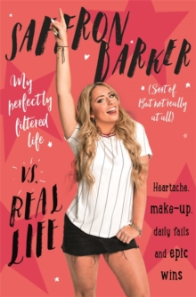 Saffron Barker Vs Real Life : My perfectly filtered life (Sort of. But not really at all), Paperback Book