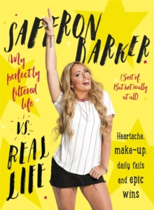 Saffron Barker vs Real Life : My Perfectly Filtered Life (Sort of. but Not Really at All), Hardback Book