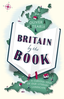 Britain by the Book : A Curious Tour of Our Literary Landscape, Paperback / softback Book