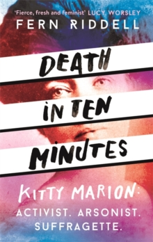 Death in Ten Minutes : The forgotten life of radical suffragette Kitty Marion, Hardback Book