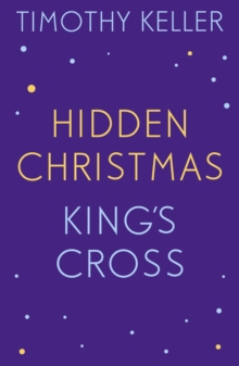 Timothy Keller: King's Cross and Hidden Christmas : King's Cross, The Reason for God, Making Sense of God, EPUB eBook