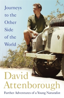 Journeys to the Other Side of the World : further adventures of a young naturalist, Hardback Book