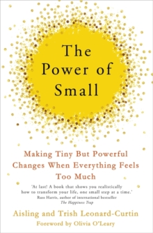 The Power of Small : Making Tiny But Powerful Changes When Everything Feels Too Much, Paperback / softback Book