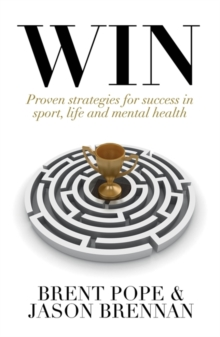 Win : Proven Strategies for Success in Sport, Life and Mental Health., Paperback / softback Book