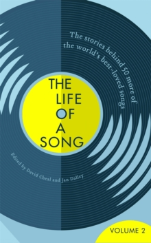 The Life of a Song Volume 2 : The Stories Behind 50 More of the World's Best-loved Songs, Hardback Book