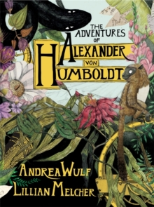 The Adventures of Alexander von Humboldt, Hardback Book