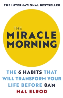The Miracle Morning : The 6 Habits That Will Transform Your Life Before 8AM, Paperback Book