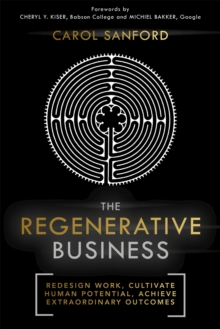 The Regenerative Business : Redesign Work, Cultivate Human Potential, Achieve Extraordinary Outcomes, Hardback Book