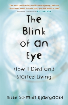 The Blink of an Eye : How I Died and Started Living, Paperback / softback Book