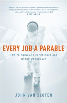 Every Job a Parable : What Farmers, Nurses and Astronauts Tell Us about God, Paperback / softback Book