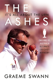 The Ashes: It's All About the Urn : England vs. Australia: ultimate cricket rivalry, Hardback Book