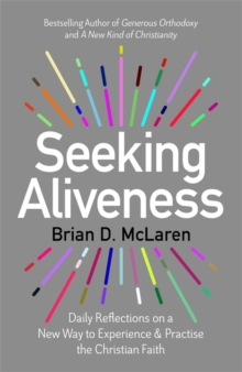 Seeking Aliveness : Daily Reflections on a New Way to Experience and Practise the Christian Faith, Hardback Book