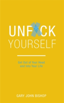 Unf*ck Yourself : Get out of your head and into your life, Paperback Book