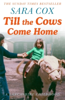 Till the Cows Come Home: A Lancashire Childhood : The Sunday Times Bestseller, Hardback Book