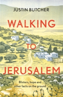 Walking to Jerusalem : Blisters, hope and other facts on the ground, Paperback / softback Book