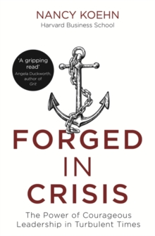 Forged in Crisis : The Power of Courageous Leadership in Turbulent Times, Paperback / softback Book