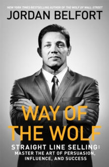 Way of the Wolf : Straight line selling: Master the art of persuasion, influence, and success, Paperback Book