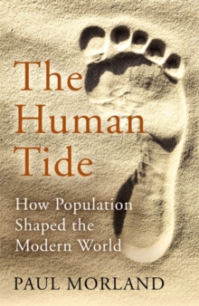 The Human Tide : How Population Shaped the Modern World, Hardback Book