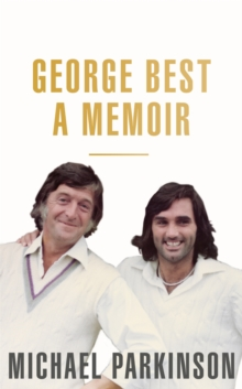 George Best: A Memoir: A unique biography of a football icon : The Perfect Gift for Football Fans, Hardback Book