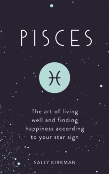 Pisces : The Art of Living Well and Finding Happiness According to Your Star Sign, Hardback Book