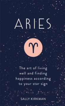 Aries : The Art of Living Well and Finding Happiness According to Your Star Sign, EPUB eBook