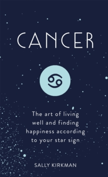 Cancer : The Art of Living Well and Finding Happiness According to Your Star Sign, EPUB eBook