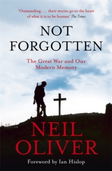 Not Forgotten : The Great War and Our Modern Memory, Paperback / softback Book