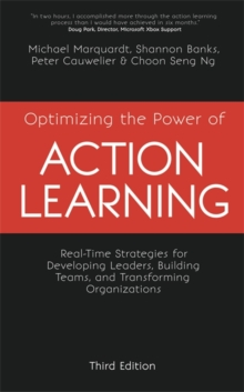 Optimizing the Power of Action Learning : Real-Time Strategies for Developing Leaders, Building Teams and Transforming Organizations, Paperback / softback Book