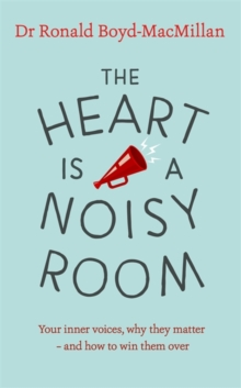 The Heart is a Noisy Room : Your inner voices, why they matter - and how to win them over, Paperback / softback Book