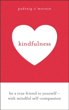 Kindfulness : Be a true friend to yourself - with mindful self-compassion, Paperback Book