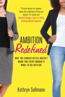 Ambition Redefined : Why the Corner Office Doesn't Work for Every Woman & What to Do Instead, Hardback Book