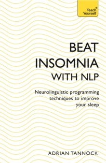 Beat Insomnia with NLP : Neurolinguistic programming techniques to improve your sleep, Paperback Book
