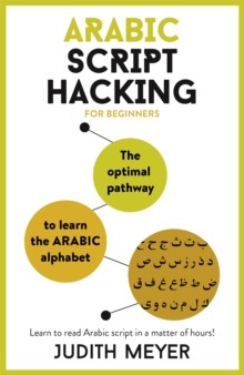 Arabic Script Hacking : The optimal pathway to learn the Arabic alphabet, Mixed media product Book