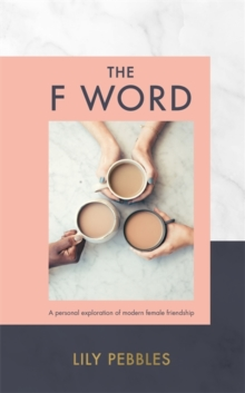The F Word : A personal exploration of modern female friendship, Hardback Book