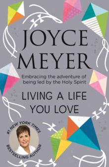 Living A Life You Love : Embracing the adventure of being led by the Holy Spirit, EPUB eBook