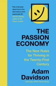The Passion Economy : The New Rules for Thriving in the Twenty-First Century, Hardback Book