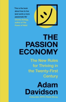 The Passion Economy : The New Rules for Thriving in the Twenty-First Century, EPUB eBook