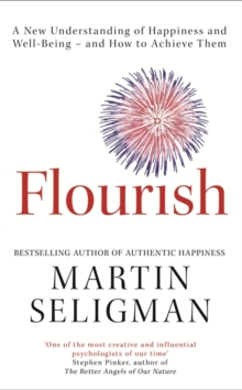 Flourish : A New Understanding of Happiness and Well-Being - and how to Achieve Them, Paperback Book